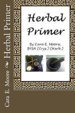 Herbal Primer by Cara Moore (2010, Paperback)