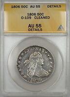 1806 Draped Bust Silver Half Dollar 50c O-109 ANACS AU-55 Details (Better Coin)