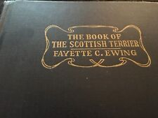 THE BOOK OF THE SCOTTISH TERRIER BY FAYETTE C. EWING, MAY, 1946 -REVISED EDITION