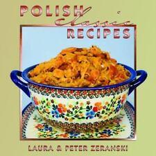 Polish Classic Recipes by Peter Zeranski and Laura Zeranski (2011, Hardcover)