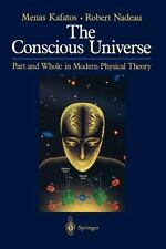 The Conscious Universe: Part and Whole in Modern Physical Theory