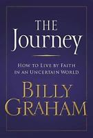 The Journey: How to live by Faith in an Uncertain World by Graham, Billy , Hardc