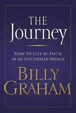 The Journey - How to Live by Faith in an Uncertain World Billy Graham HARDCOVER