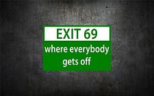 Exit 69 where everybody gets off 5'' vinyl car sticker decaL buy 1 get 1 FREE