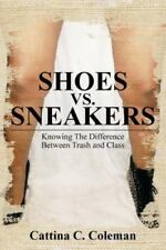 Shoes vs. Sneakers: Knowing the Difference Between Trash and Class (Paperback or