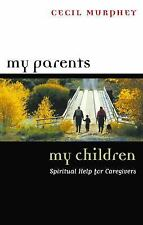My Parents, My Children : Spiritual Help for Caregivers by Cecil Murphey, NEW
