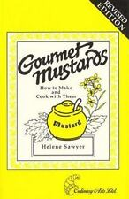 Gourmet Mustards: How to Make and Cook With Them