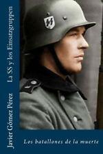 La SS y Los Einsatzgruppen : Los Batallones de la Muerte by Javier Gómez...