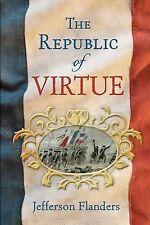 The Republic of Virtue (2014, Paperback)Jefferson Flanders New Historical novel