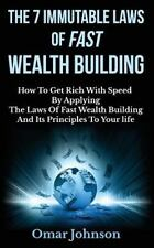 The 7 Immutable Laws of Fast Wealth Building: How to Get Rich with Speed by...