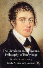 The Development of Byron's Philosophy of Knowledge: Certain in Uncertainty, Very