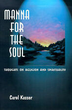 NEW Manna for the Soul: Thoughts on Religion and Spirituality by Carol Kasser