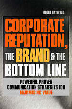 Good, Corporate Reputation the Brand and the Bottom Line: Powerful Proven Commun