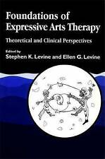 Foundations of Expressive Arts Therapy: Theoretical and Clinical Perspectives