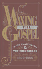 Various Artists - Waxing The Gospel: Mass Evangelism And The Phonograph 1890-190