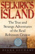 Selkirk's Island: The True and Strange Adventures of the Real Robinson Crusoe S