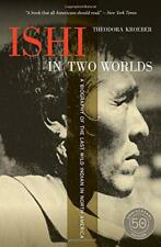 Ishi in Two Worlds, 50th Anniversary Edition: A Biography of the Last Wild India