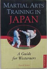 MARTIAL ARTS TRAINING IN JAPAN: A GUIDE FOR WESTERNERS - DAVID JONES