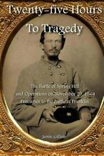 Twenty-Five Hours to Tragedy : The Battle of Spring Hill and Operations on No...