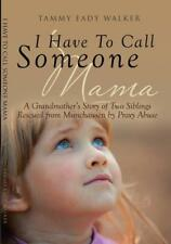 I Have To Call Someone Mama Munchausen Syndrome by Proxy Abuse Book Eady Walker
