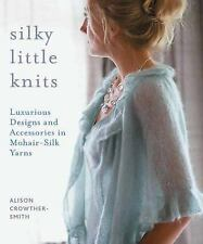 Silky Little Knits: Luxurious Designs and Accessories in Mohair-Silk Yarns by Al