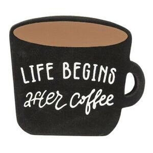 """Life Begins After Coffee"" cup shaped sitter sign 4""H x 4.25""W Kitchen"
