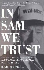 In Sam We Trust: The Untold Story of Sam Walton and Wal-Mart