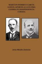 Martí en Federico García Godoy : Aportes a la Última Guerra de Independencia...