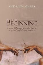 In the Beginning: A Concise Biblical Look at Creation from Its Inception Through