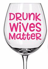 Drunk Wives Matter Wine Glass Decal LOTS of Colors