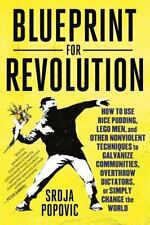 Blueprint for Revolution : How to Use Rice Pudding, Lego Men, and Other...