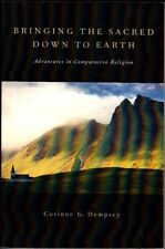 Bringing the Sacred Down to Earth: Adventures In Comparative Religion (2012 PB)