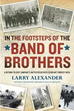 In the Footsteps of the Band of Brothers by Larry Alexander (2011, Paperback)