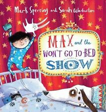 Max and the Won't Go to Bed Show by Mark Sperring (2014, Picture Book)