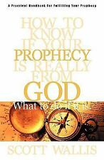 How to Know If Your Prophecy Is Really from God : What to Do If It Is by...