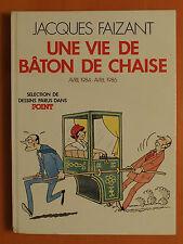 Une vie de bâton de chaise 1984/1986.Jacques Faizant-Dessins parus dans Le Point