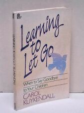 Learning To Let Go: When To Say Good-Bye To Your Children by Carol Kuykendall