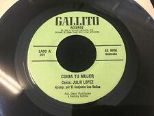 CONJUNTO LOS GALLOS / JULIO LOPEZ / CUIDA TU MUJER  45RPM ! LISTEN!