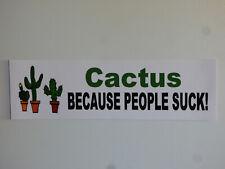 "Cactus BECAUSE PEOPLE SUCK! Window Bumper Sticker Decal Car 3""x10"" UV Resistant"