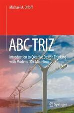 Abc-Triz : Introduction to Creative Design Thinking with Modern TRIZ Modeling...
