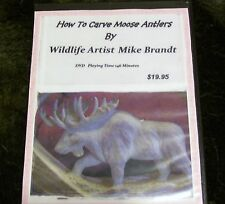 How To Carve Moose Antlers  DVD- By: Wildlife Artist Mike Brandt