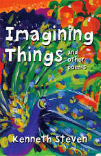 Imagining Things: And Other Poems by Kenneth Steven (Paperback, 2005)