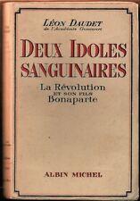 C1 Leon DAUDET Deux IDOLES SANGUINAIRES La REVOLUTION et BONAPARTE Napoleon 1939
