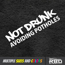 "6-23"" NOT DRUNK AVOIDING POTHOLES Vinyl Sticker Decal Funny Ill JDM Stance Car"