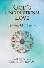 God's Unconditional Love: Healing Our Shame (Paperback or Softback)