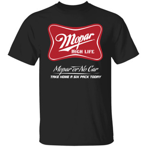 Mopar High Life - Mopar or No Car T-Shirt