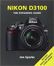 NEW Nikon D3100 Expanded Guide: Ammonite Camera Book/Extended Manual, Jon Sparks
