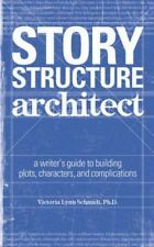 Story Structure Architect: A Writer's Guide to Building Dramatic Situations and