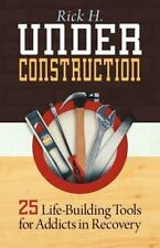 NEW - Under Construction: 25 Life-Building Tools for Addicts in Recovery