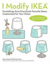 I Modify IKEA: Furnishings from Everyone's Favorite Store, Customized for Your H
